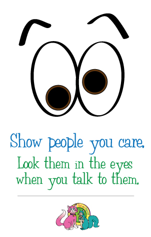 Show People you Care - Look them in the eyes when you talk to them.