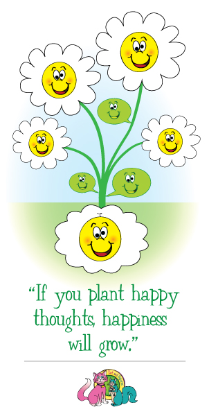 If you plant happy thoughts, happiness will grow.