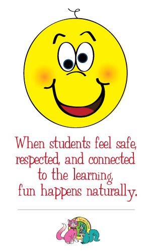 When students feel safe, respected and connected to the learning, fun happens naturally.