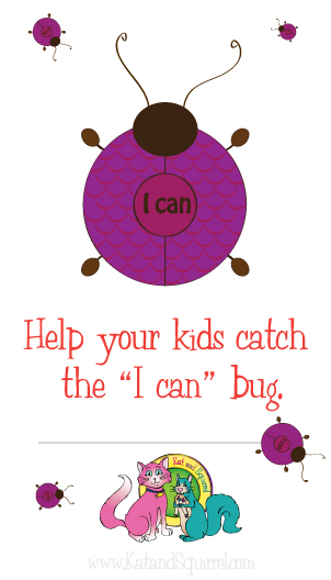"Help your kids catch the ""I can"" bug - www.KatandSquirrel.com"