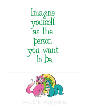 Imagine yourself as the person you want to be.